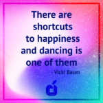 Shortcut to happiness dancing